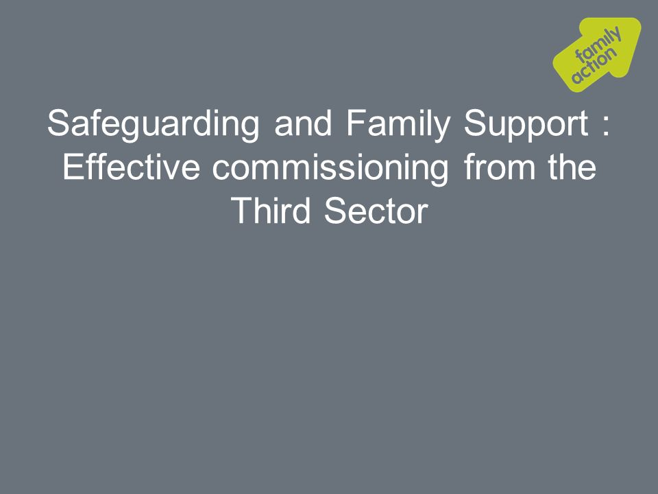 Family Action Provider of services to families since 1869 Over 100 services in 8 LG regions 45000 individuals /families supported Families with complex needs Young Carers Adults with mental health problems Grants services
