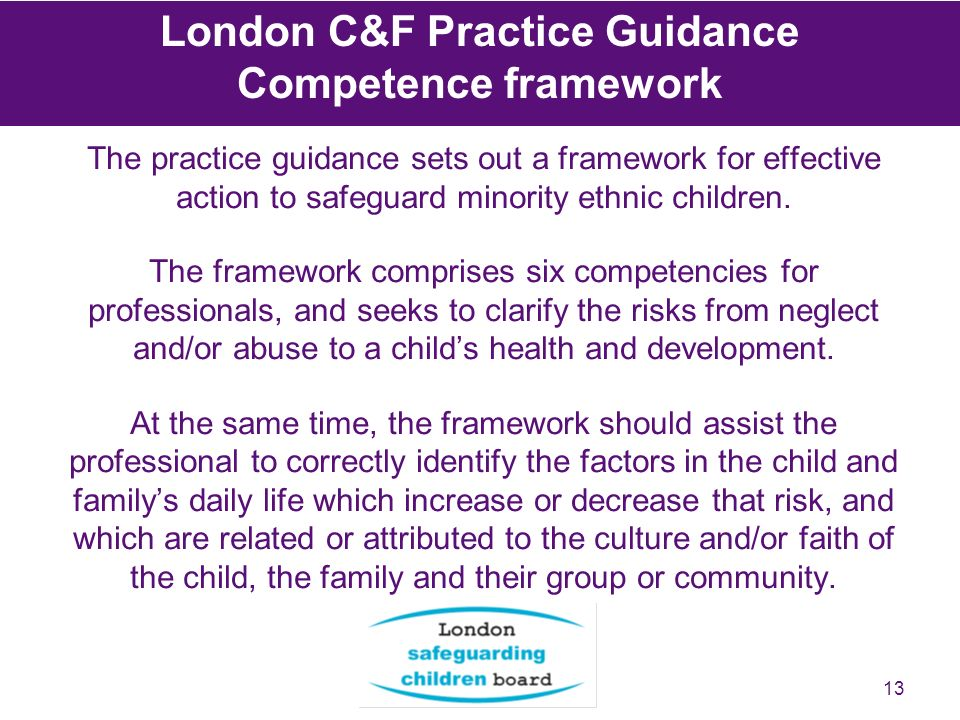 13 The practice guidance sets out a framework for effective action to safeguard minority ethnic children.