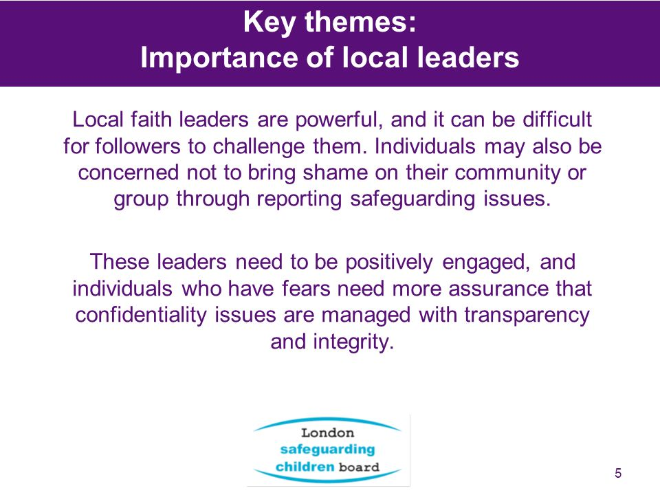 5 Key themes: Importance of local leaders Local faith leaders are powerful, and it can be difficult for followers to challenge them.