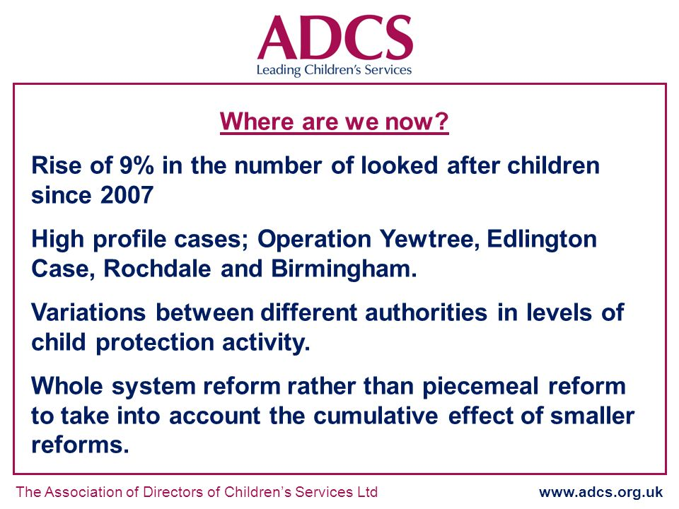 The Association of Directors of Childrens Services Ltd www.adcs.org.uk Where are we now.