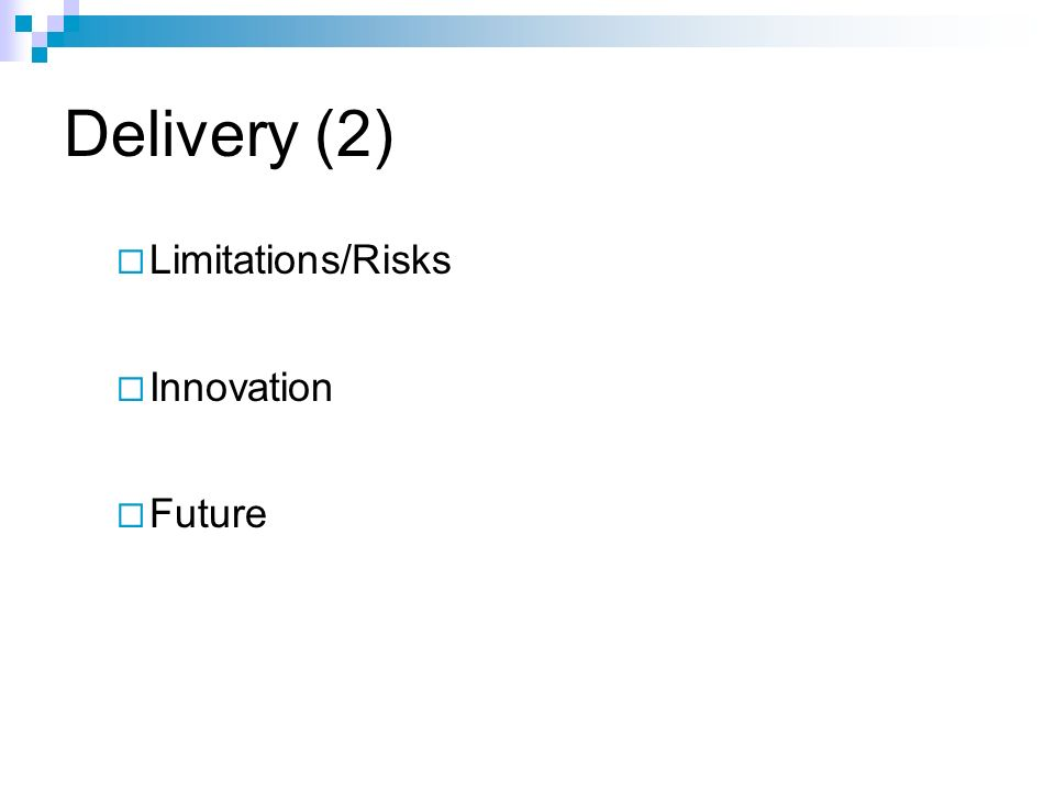 Delivery (2) Limitations/Risks Innovation Future