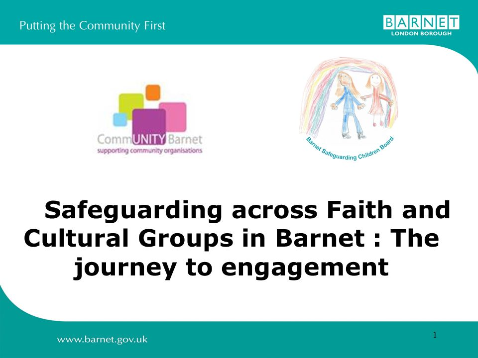 1 Safeguarding across Faith and Cultural Groups in Barnet : The journey to engagement