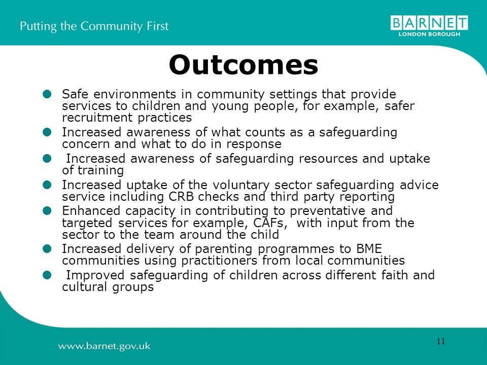 11 Outcomes Safe environments in community settings that provide services to children and young people, for example, safer recruitment practices Incre