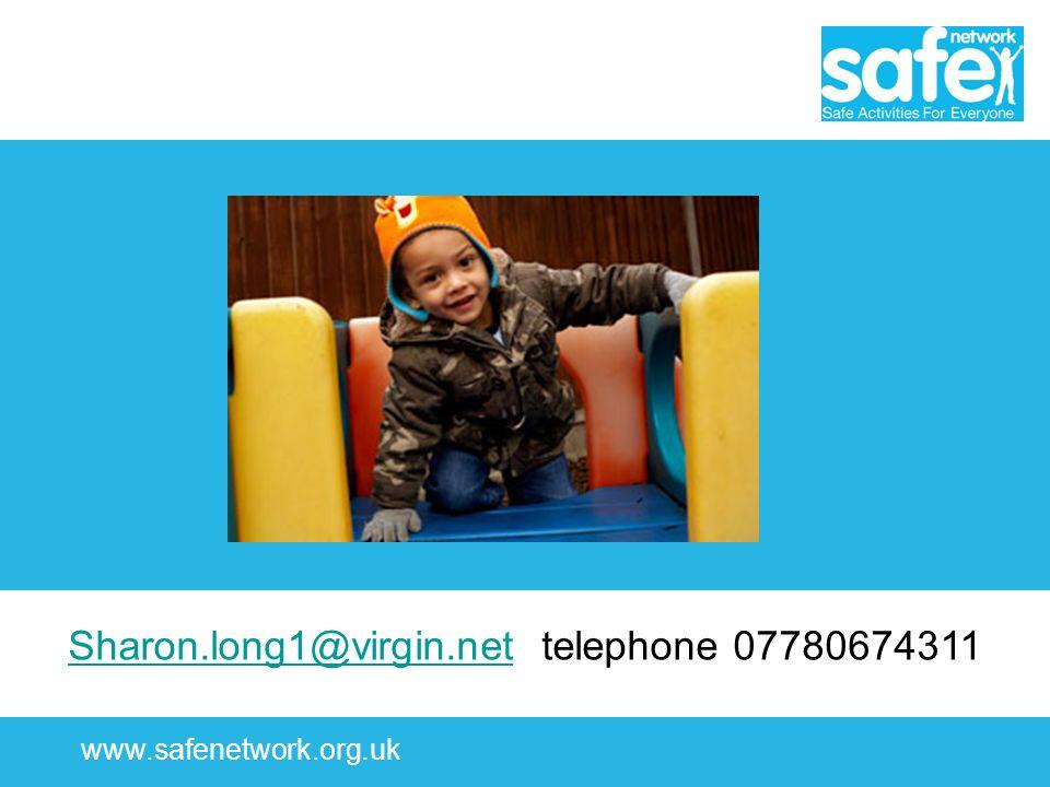 www.safenetwork.org.uk Sharon.long1@virgin.netSharon.long1@virgin.net telephone 07780674311