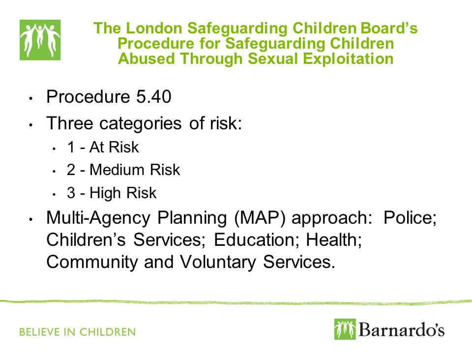 The London Safeguarding Children Boards Procedure for Safeguarding Children Abused Through Sexual Exploitation Procedure 5.40 Three categories of risk