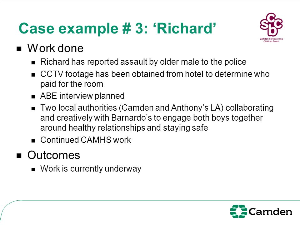 Case example # 3: Richard Work done Richard has reported assault by older male to the police CCTV footage has been obtained from hotel to determine wh
