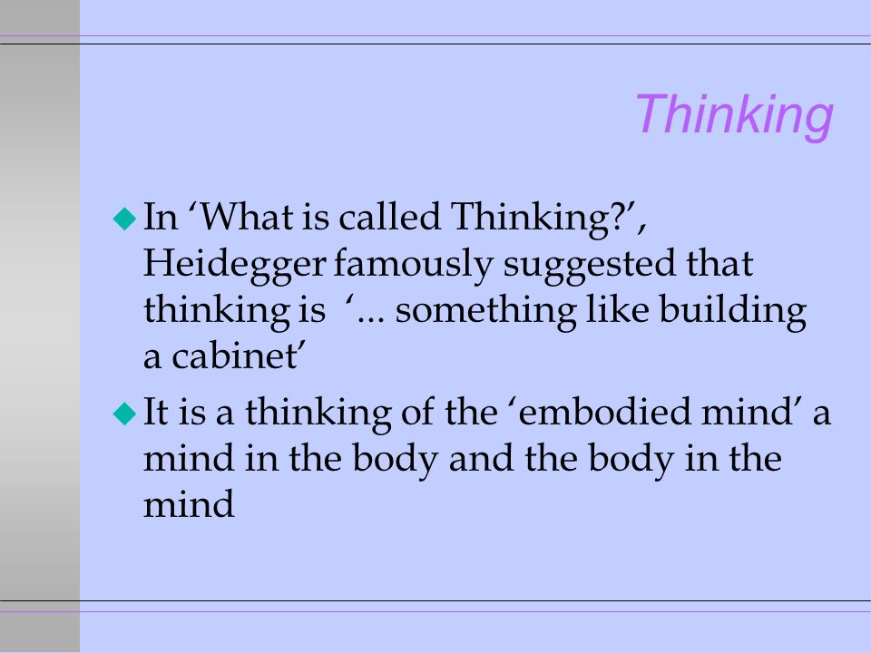 Thinking u In What is called Thinking , Heidegger famously suggested that thinking is...