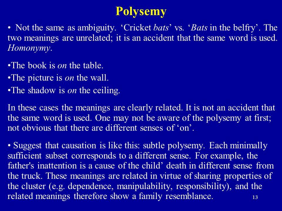 13 Polysemy Not the same as ambiguity. Cricket bats vs.