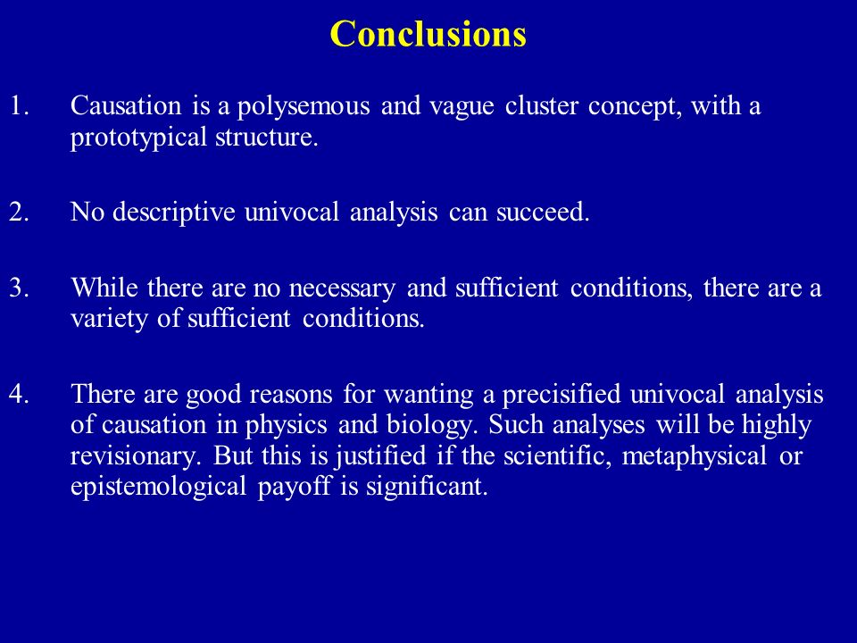 Conclusions 1.Causation is a polysemous and vague cluster concept, with a prototypical structure.