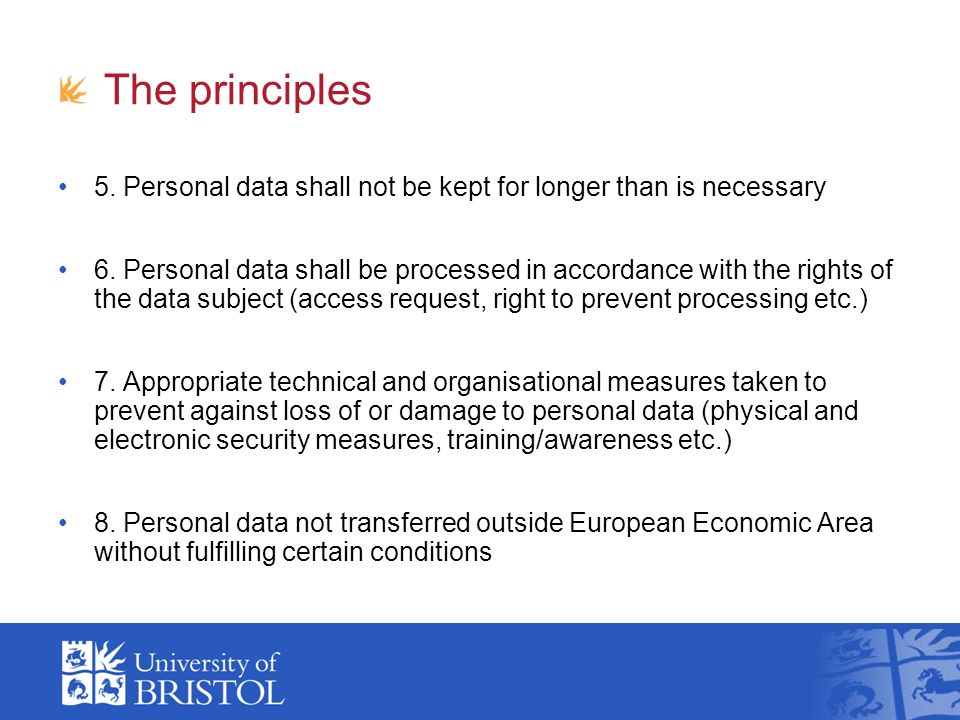 The principles 5. Personal data shall not be kept for longer than is necessary 6.