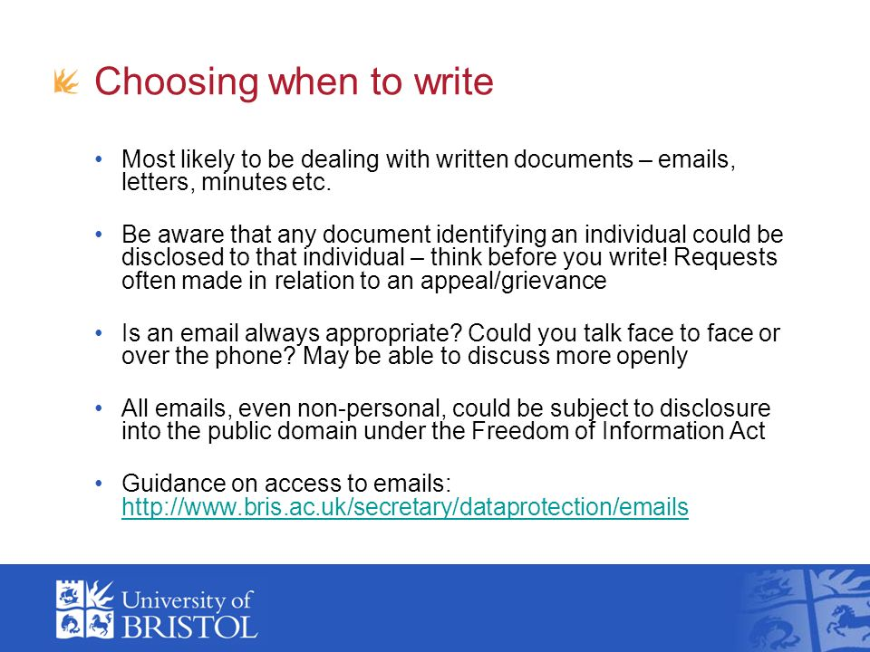 Choosing when to write Most likely to be dealing with written documents –  s, letters, minutes etc.