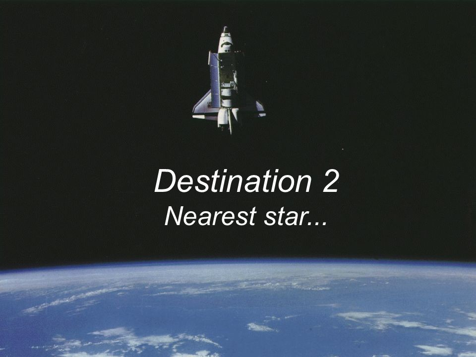 Destination 2 Nearest star...