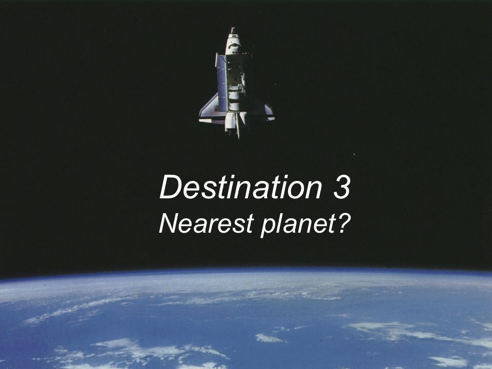 Destination 3 Nearest planet?