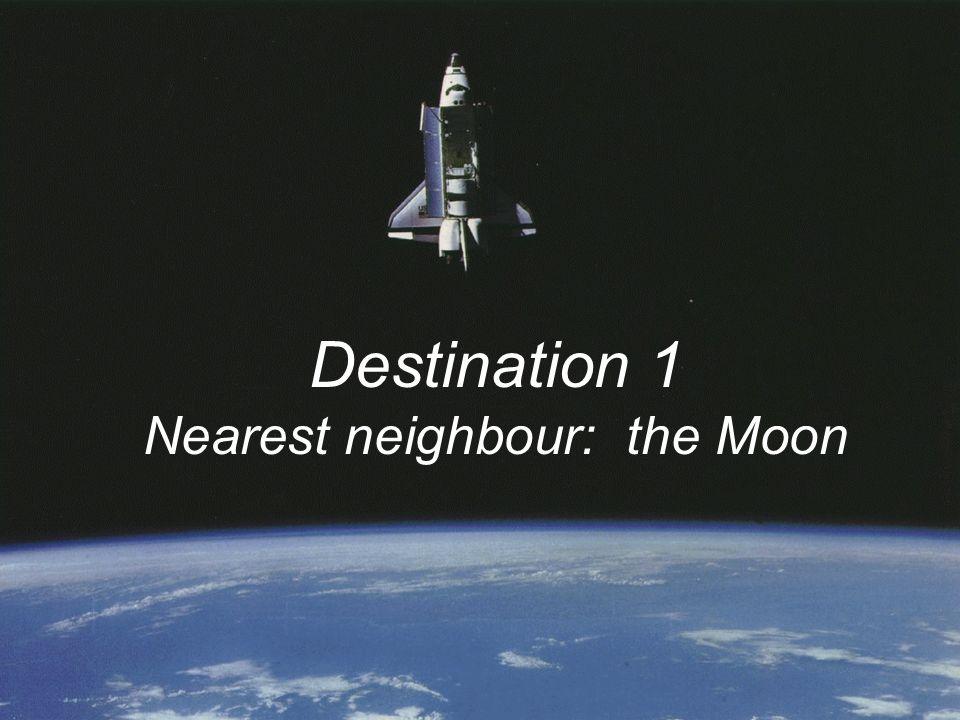 Destination 1 Nearest neighbour: the Moon