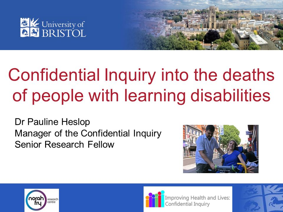 Confidential Inquiry into the deaths of people with learning disabilities Dr Pauline Heslop Manager of the Confidential Inquiry Senior Research Fellow