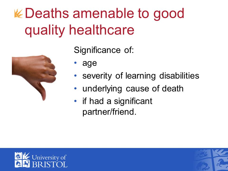 Deaths amenable to good quality healthcare Significance of: age severity of learning disabilities underlying cause of death if had a significant partn