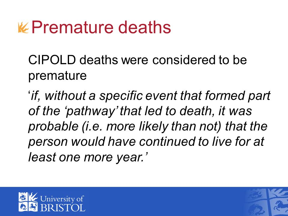 Premature deaths CIPOLD deaths were considered to be premature if, without a specific event that formed part of the pathway that led to death, it was probable (i.e.