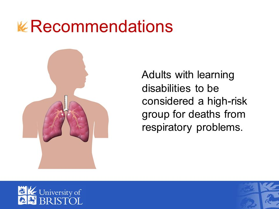 Recommendations Adults with learning disabilities to be considered a high-risk group for deaths from respiratory problems.