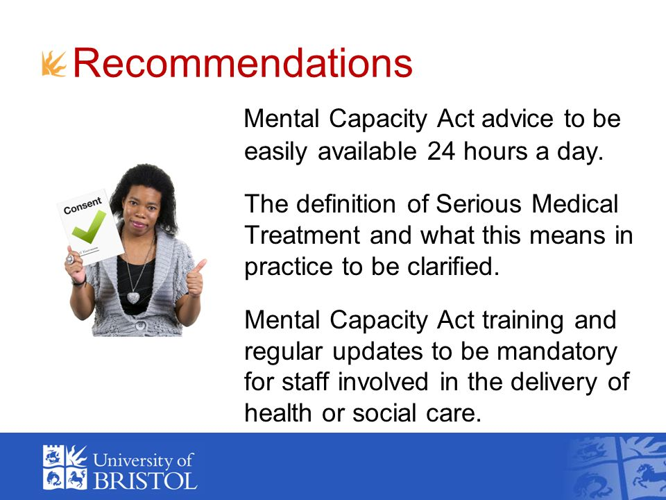Recommendations Mental Capacity Act advice to be easily available 24 hours a day.