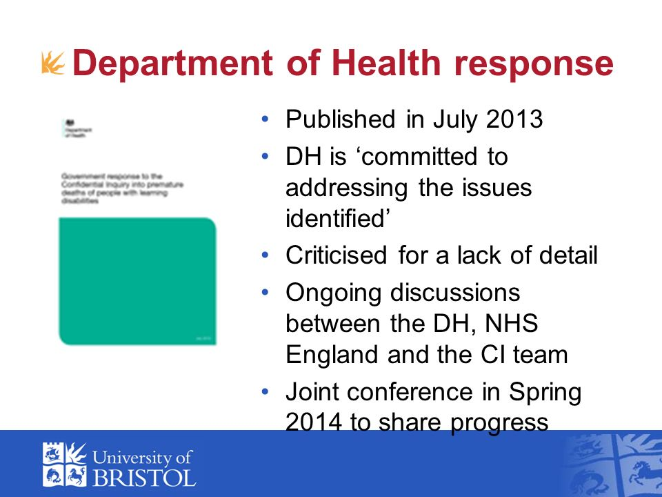 Department of Health response Published in July 2013 DH is committed to addressing the issues identified Criticised for a lack of detail Ongoing discussions between the DH, NHS England and the CI team Joint conference in Spring 2014 to share progress