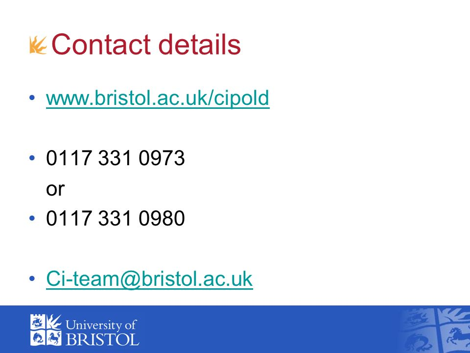 Contact details www.bristol.ac.uk/cipold 0117 331 0973 or 0117 331 0980 Ci-team@bristol.ac.uk