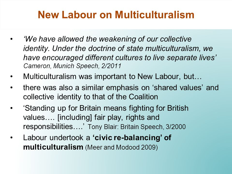 New Labour on Multiculturalism We have allowed the weakening of our collective identity. Under the doctrine of state multiculturalism, we have encoura
