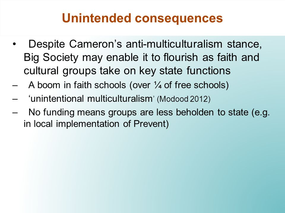 Unintended consequences Despite Camerons anti-multiculturalism stance, Big Society may enable it to flourish as faith and cultural groups take on key