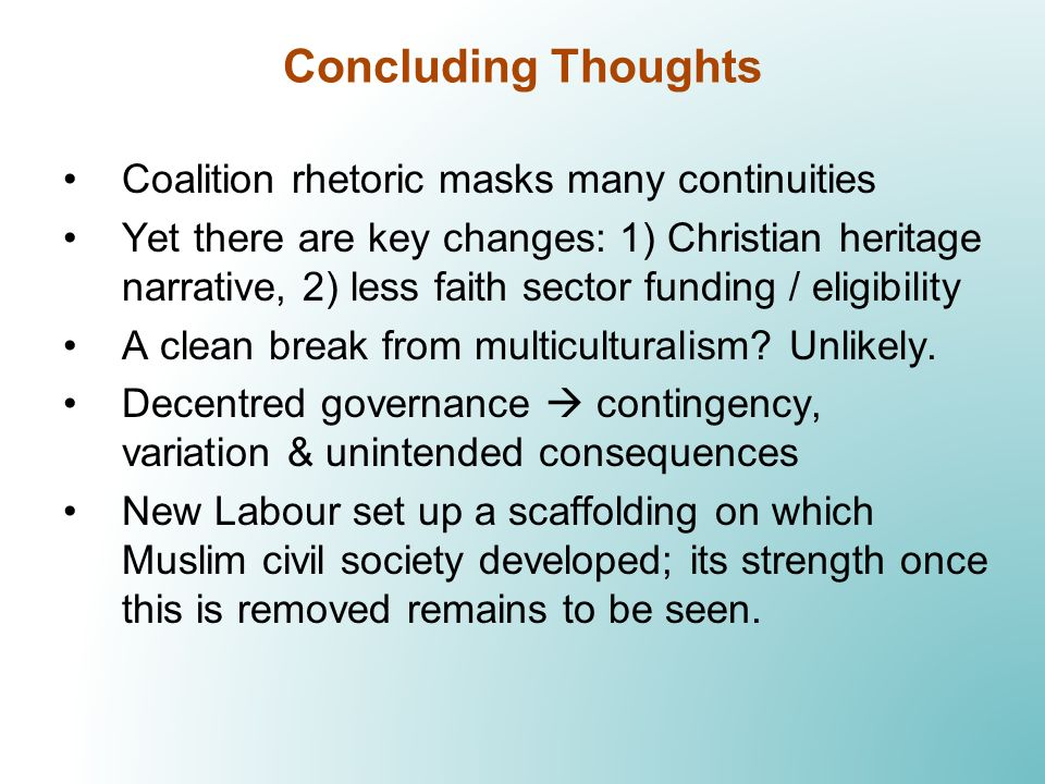 Coalition rhetoric masks many continuities Yet there are key changes: 1) Christian heritage narrative, 2) less faith sector funding / eligibility A cl