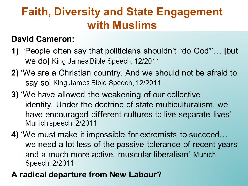 Faith, Diversity and State Engagement with Muslims David Cameron: 1) People often say that politicians shouldnt do God… [but we do] King James Bible S