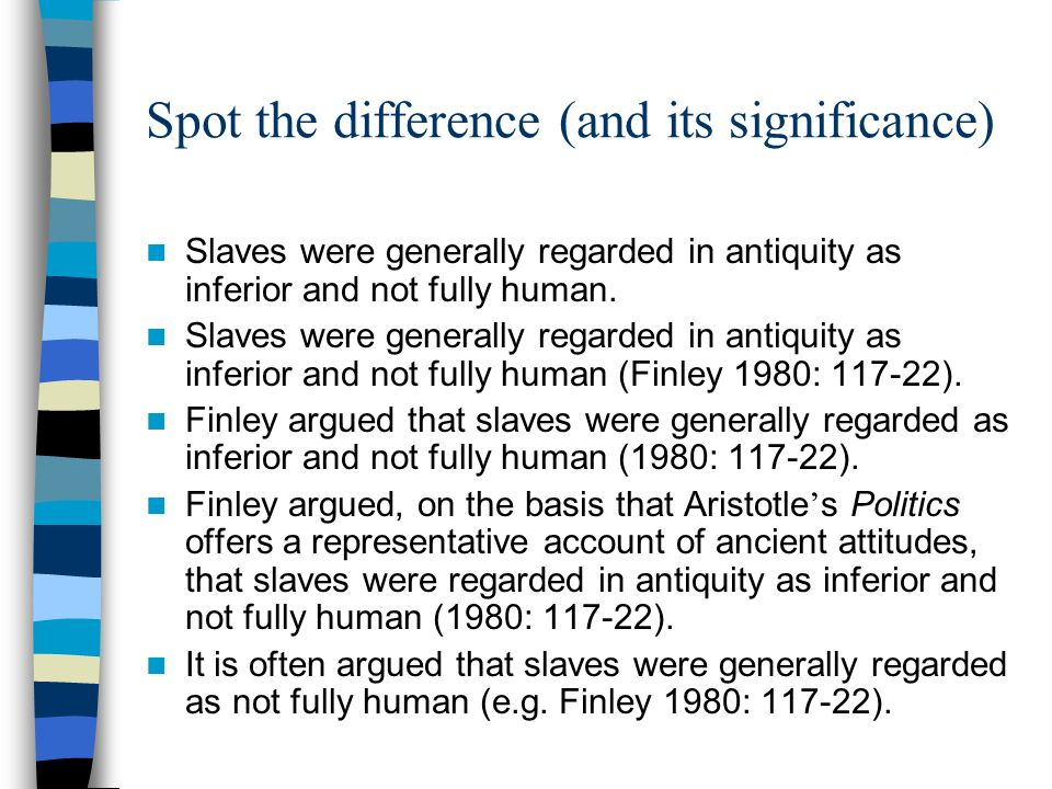Spot the difference (and its significance) Slaves were generally regarded in antiquity as inferior and not fully human.