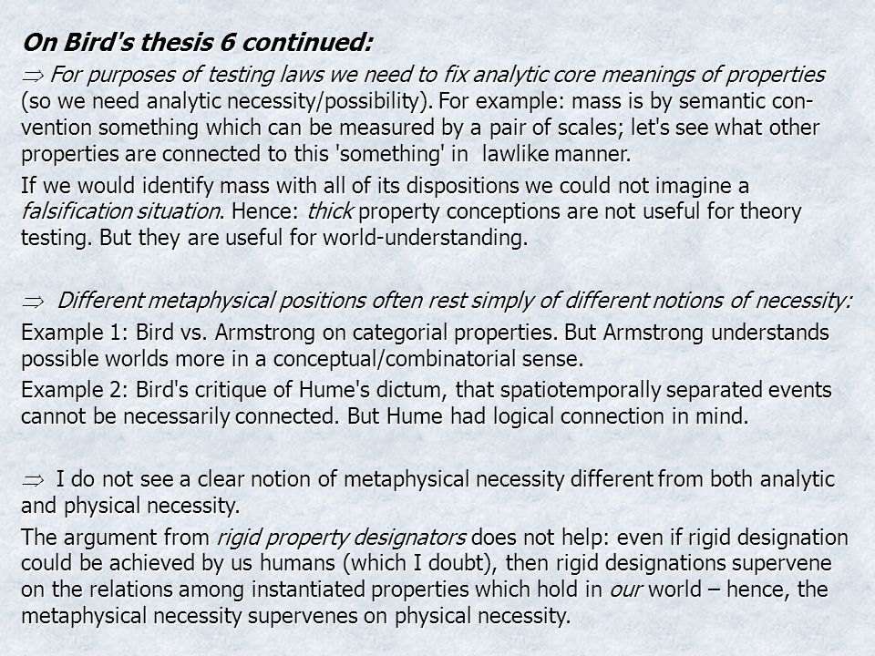 On Bird s thesis 6 continued: For purposes of testing laws we need to fix analytic core meanings of properties (so we need analytic necessity/possibility).