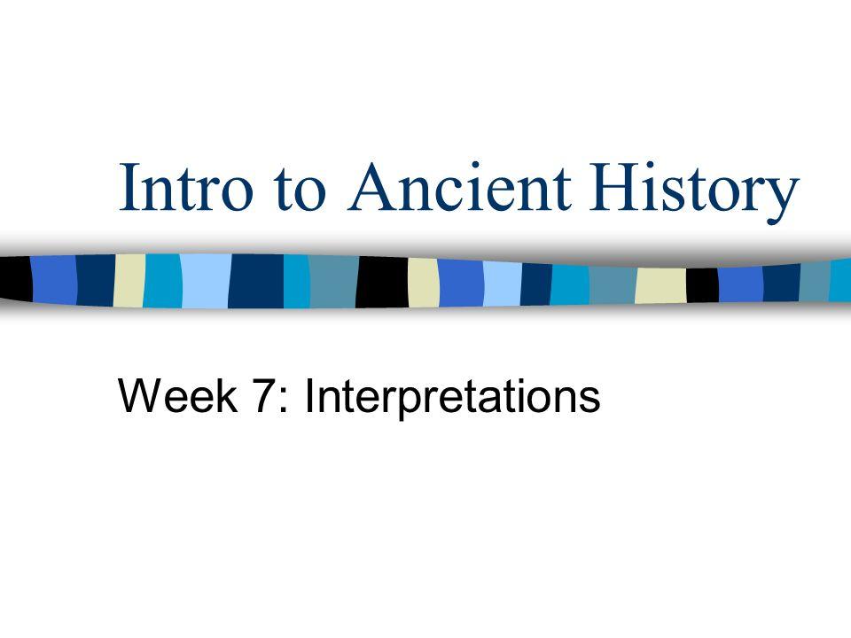 Intro to Ancient History Week 7: Interpretations