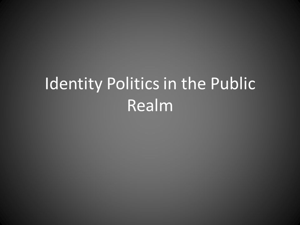 Identity Politics in the Public Realm