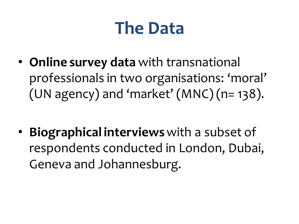 The Data Online survey data with transnational professionals in two organisations: moral (UN agency) and market (MNC) (n= 138). Biographical interview
