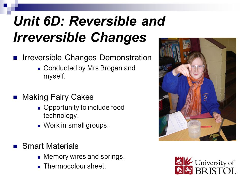 Unit 6D: Reversible and Irreversible Changes Irreversible Changes Demonstration Conducted by Mrs Brogan and myself.