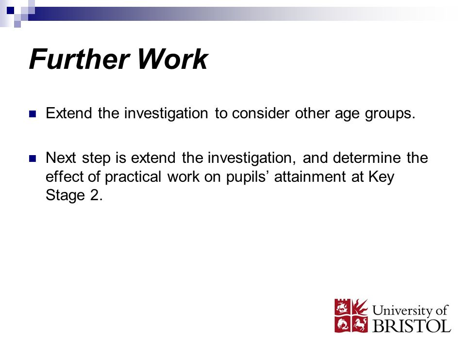 Further Work Extend the investigation to consider other age groups. Next step is extend the investigation, and determine the effect of practical work