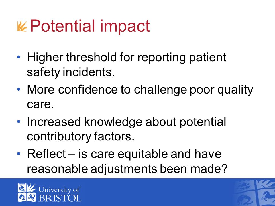 Potential impact Higher threshold for reporting patient safety incidents.