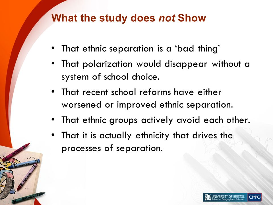 What the study does not Show That ethnic separation is a bad thing That polarization would disappear without a system of school choice.