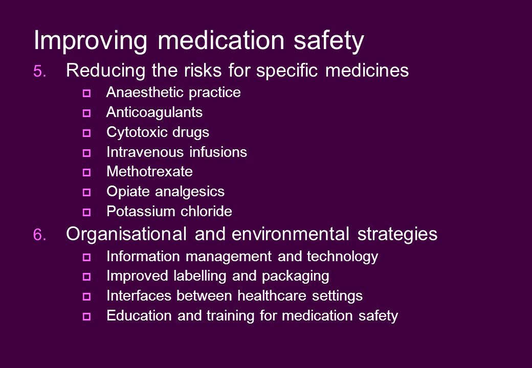 Improving medication safety 5. Reducing the risks for specific medicines Anaesthetic practice Anticoagulants Cytotoxic drugs Intravenous infusions Met
