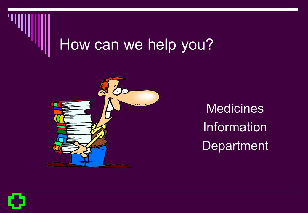 How can we help you? Medicines Information Department