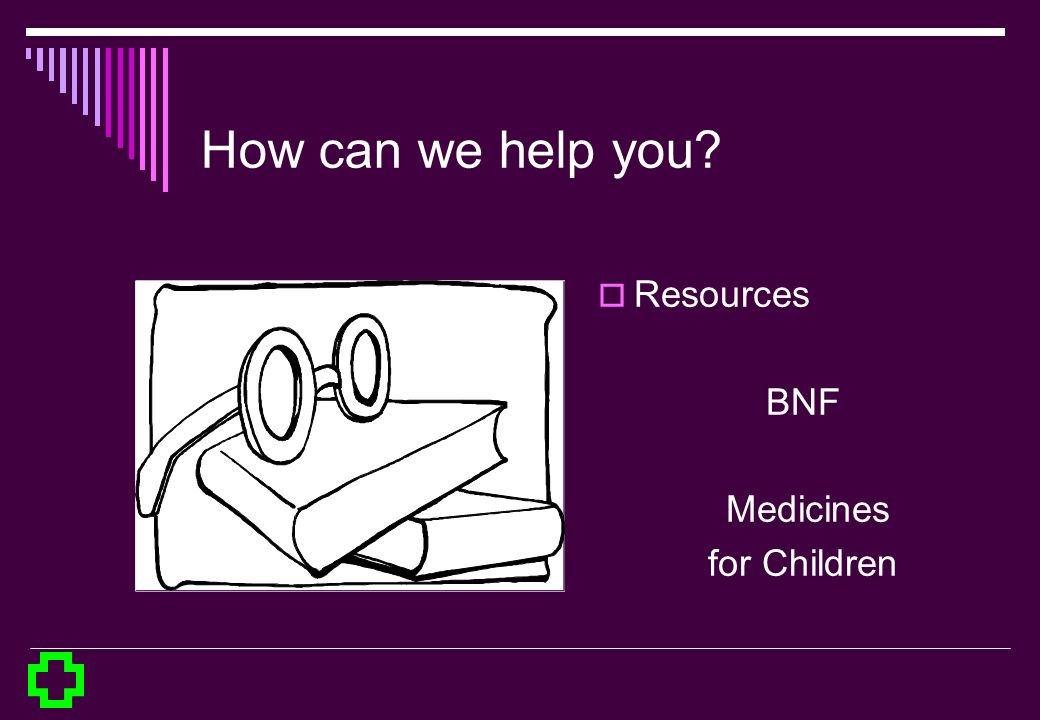 How can we help you? Resources BNF Medicines for Children