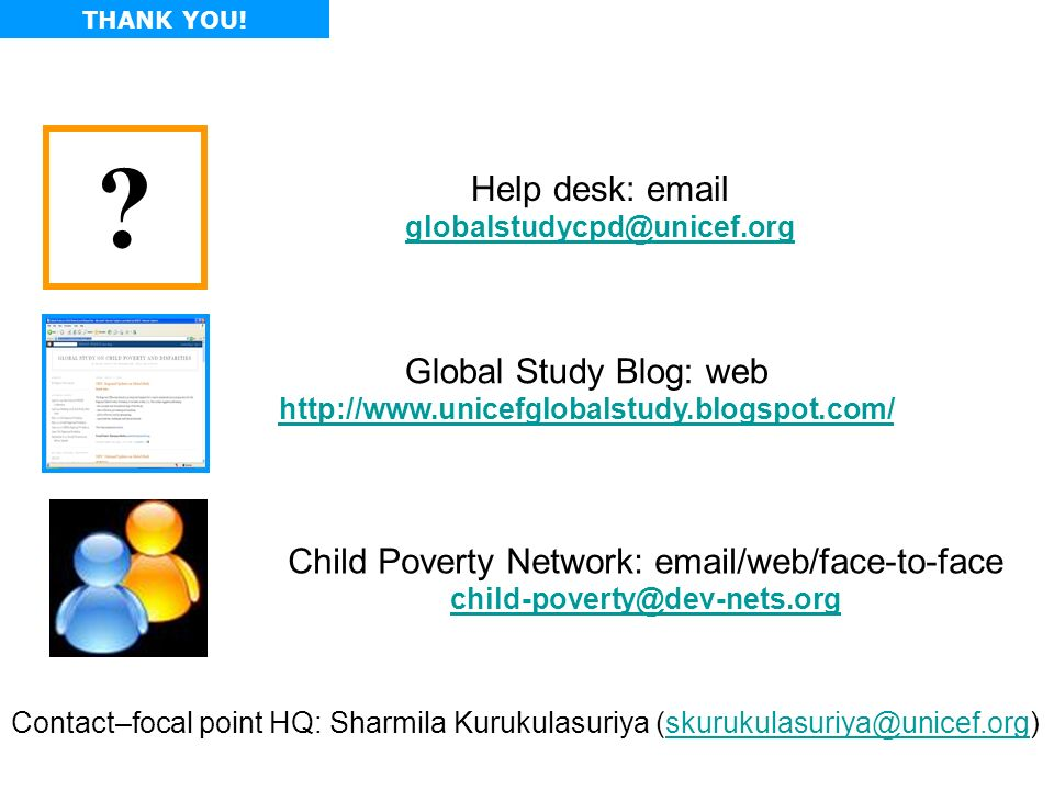 THANK YOU! Child Poverty Network: email/web/face-to-face child-poverty@dev-nets.org child-poverty@dev-nets.org ? Help desk: email globalstudycpd@unice