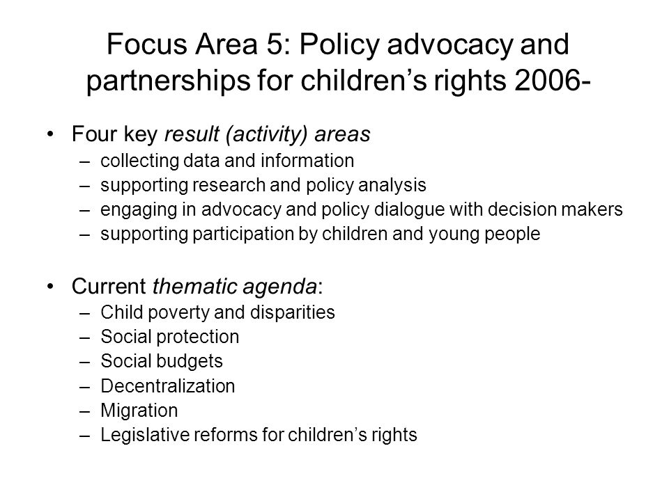Focus Area 5: Policy advocacy and partnerships for childrens rights 2006- Four key result (activity) areas –collecting data and information –supportin