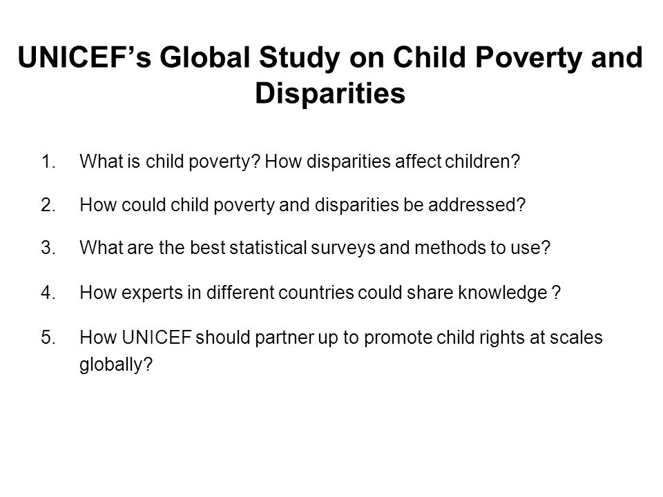 UNICEFs Global Study on Child Poverty and Disparities 1.What is child poverty? How disparities affect children? 2.How could child poverty and disparit