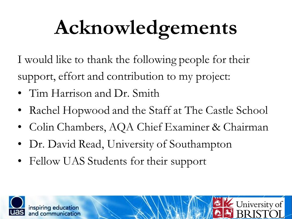 Acknowledgements I would like to thank the following people for their support, effort and contribution to my project: Tim Harrison and Dr. Smith Rache