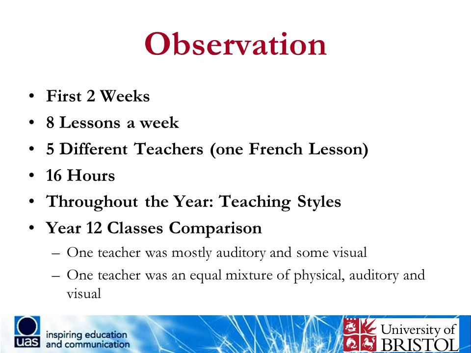 Observation First 2 Weeks 8 Lessons a week 5 Different Teachers (one French Lesson) 16 Hours Throughout the Year: Teaching Styles Year 12 Classes Comp