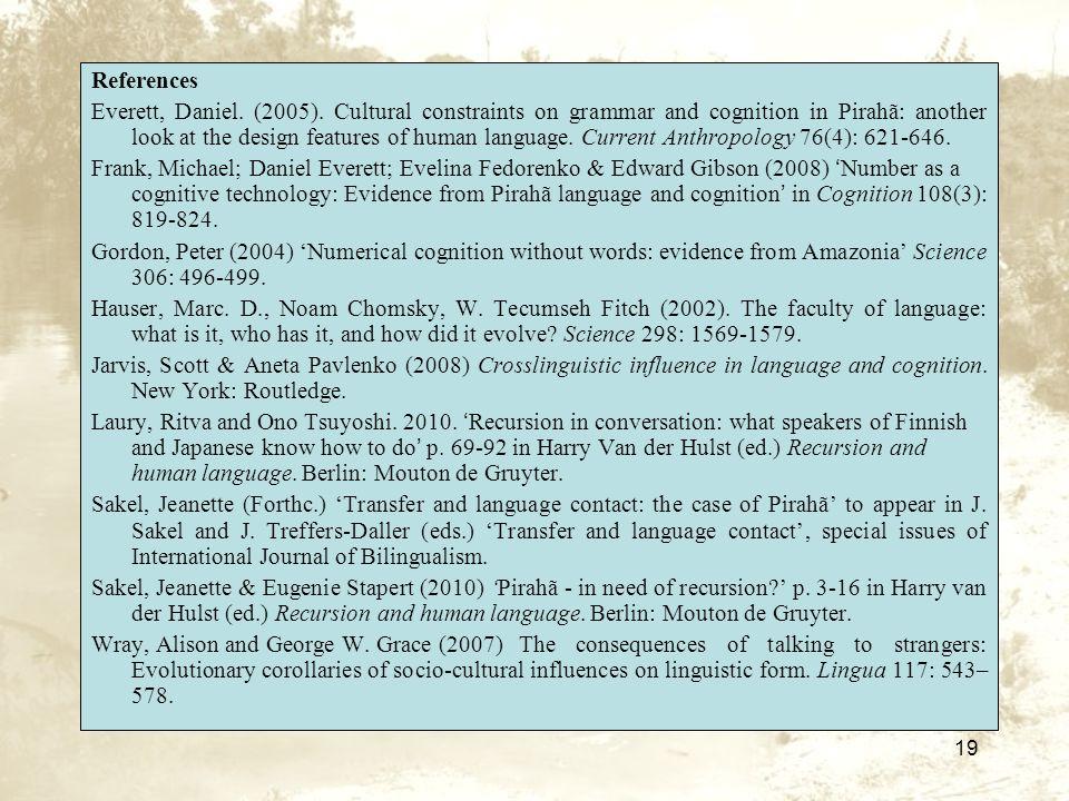 19 References Everett, Daniel.(2005).
