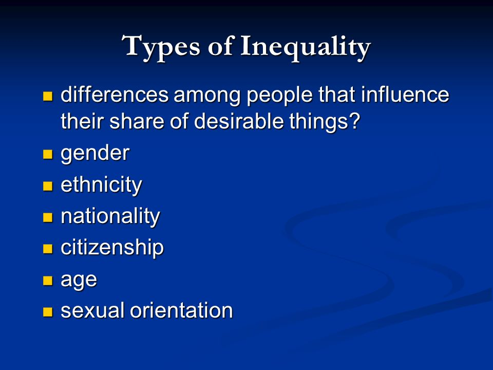 Types of Inequality things that many people want, that some people have more of than others? things that many people want, that some people have more
