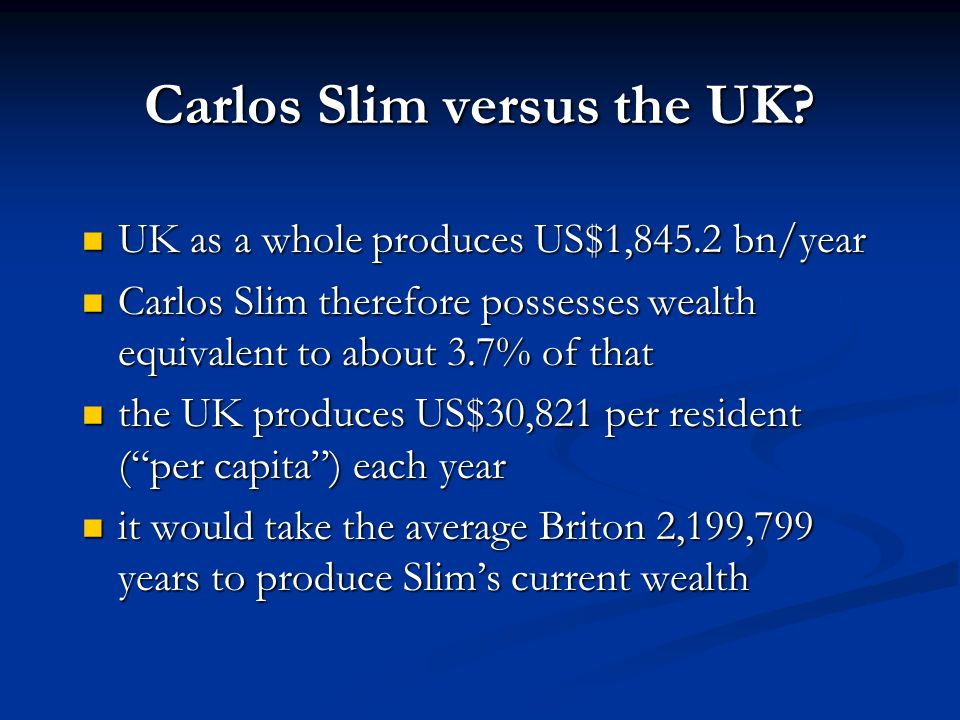 The richest person in the world… Carlos Slim Hel ú Mexican businessman wealth:US$67.8bn (£33.6bn)