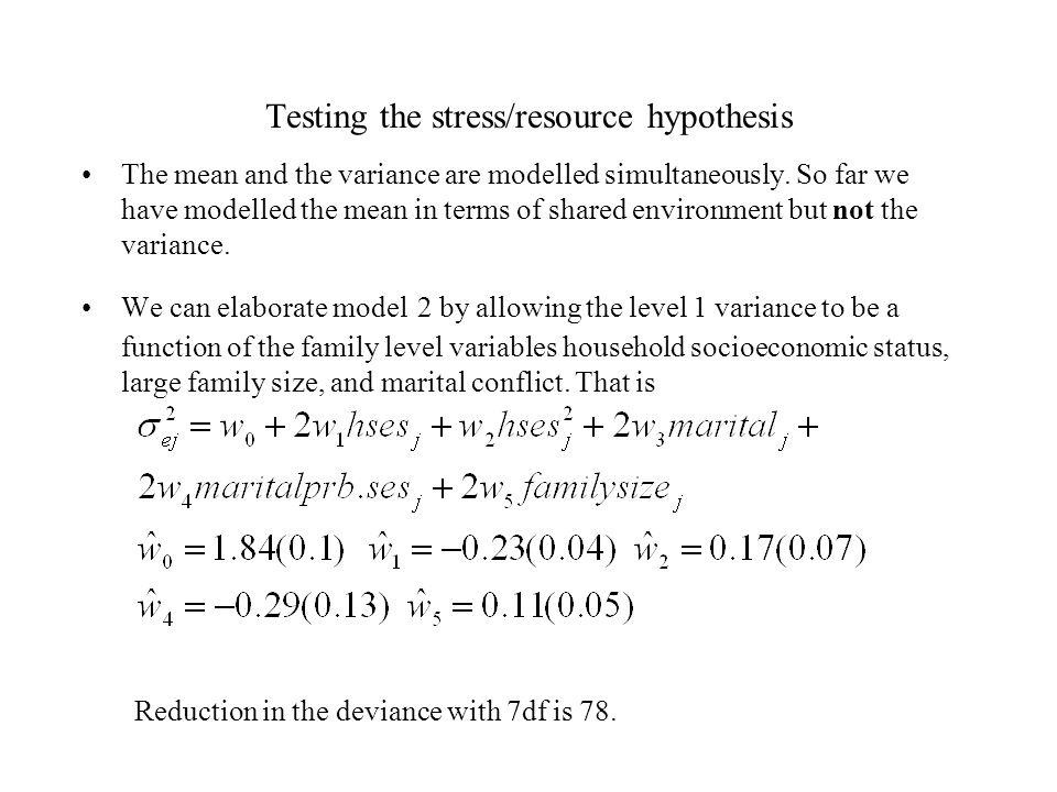 Testing the stress/resource hypothesis The mean and the variance are modelled simultaneously.